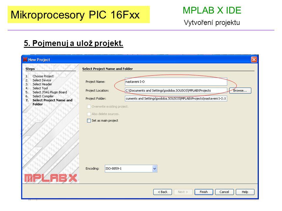 Mikroprocesory PIC 16Fxx MPLAB X IDE Vytvoření projektu 5. Pojmenuj a ulož projekt.
