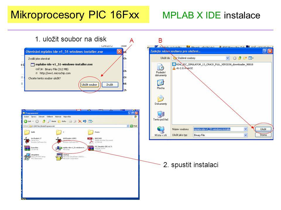 Mikroprocesory PIC 16Fxx MPLAB X IDE instalace 1. uložit soubor na disk 2. spustit instalaci AB