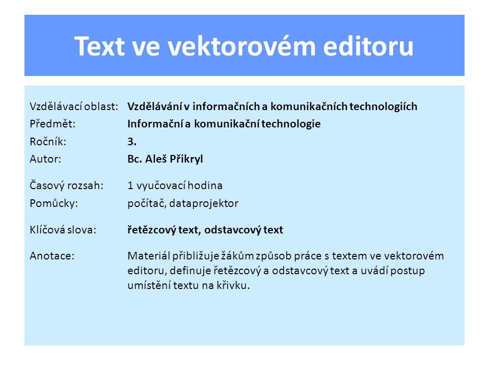 Text ve vektorovém editoru často používán text zůstává dále upravitelný (na rozdíl od rastrového editoru, kde se stává součástí rastru) lze kombinovat s grafikou, rastrovými obrázky… řada efektů, tvarování, typografické funkce