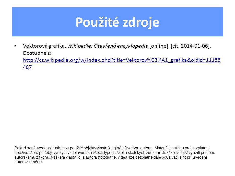Použité zdroje Vektorová grafika. Wikipedie: Otevřená encyklopedie [online]. [cit. 2014-01-06]. Dostupné z: http://cs.wikipedia.org/w/index.php?title=