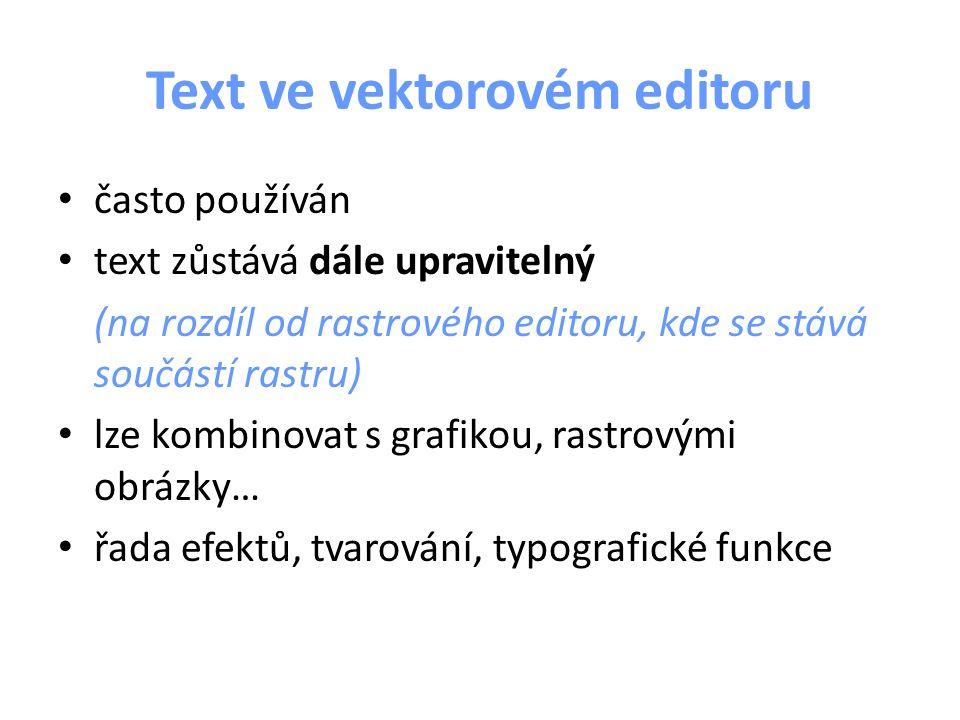 Text ve vektorovém editoru často používán text zůstává dále upravitelný (na rozdíl od rastrového editoru, kde se stává součástí rastru) lze kombinovat