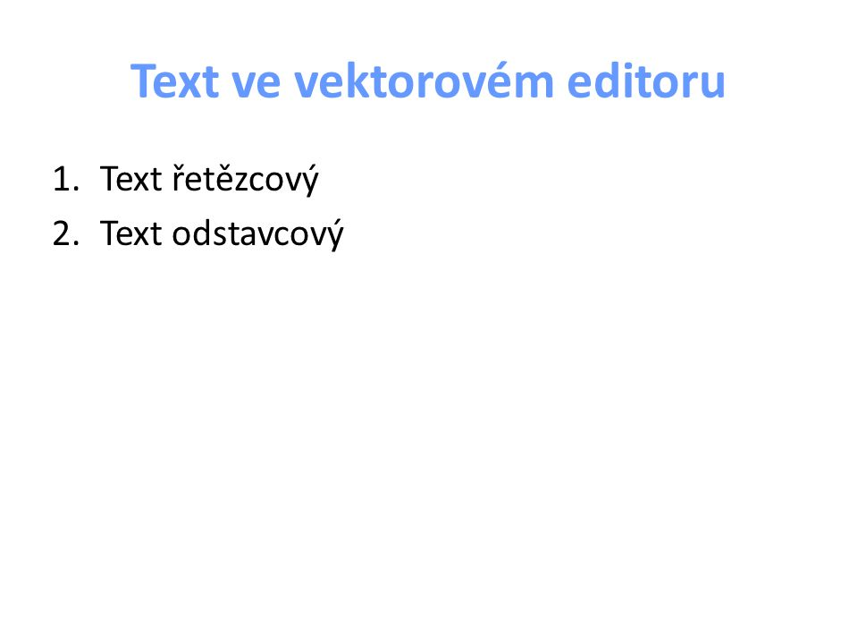 Text ve vektorovém editoru 1.Text řetězcový 2.Text odstavcový