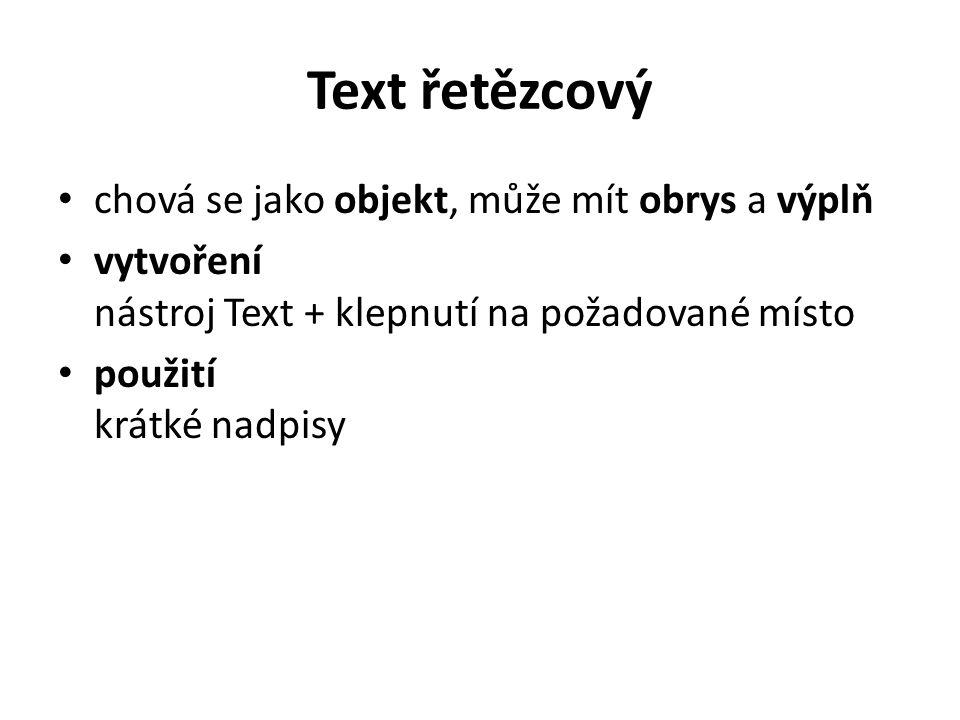 Text řetězcový chová se jako objekt, může mít obrys a výplň vytvoření nástroj Text + klepnutí na požadované místo použití krátké nadpisy