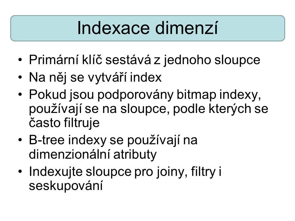 Indexace dimenzí Primární klíč sestává z jednoho sloupce Na něj se vytváří index Pokud jsou podporovány bitmap indexy, používají se na sloupce, podle