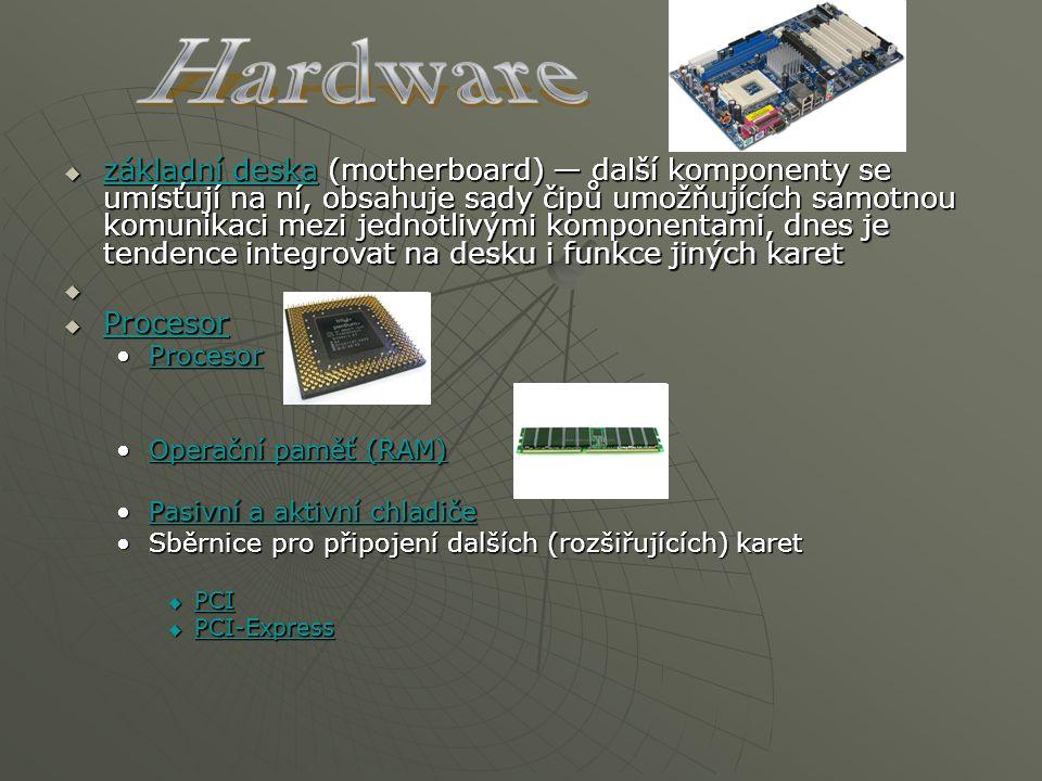  základní deska (motherboard) — další komponenty se umísťují na ní, obsahuje sady čipů umožňujících samotnou komunikaci mezi jednotlivými komponentam