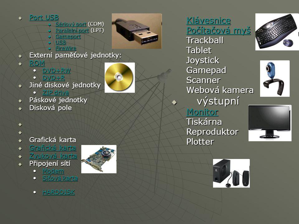  Port USB Port USB Port USB  Sériový port (COM) Sériový port Sériový port  Paralelní port (LPT) Paralelní port Paralelní port  Gameport Gameport 