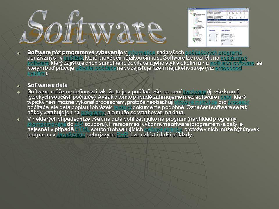  Software (též programové vybaveníje v informatice sada všech počítačových programů používaných v počítači, které provádějí nějakou činnost. Software