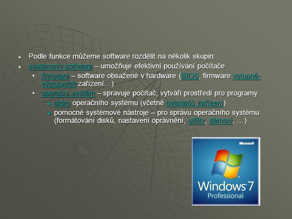  Podle funkce můžeme software rozdělit na několik skupin:  systémový software – umožňuje efektivní používání počítače systémový software systémový s