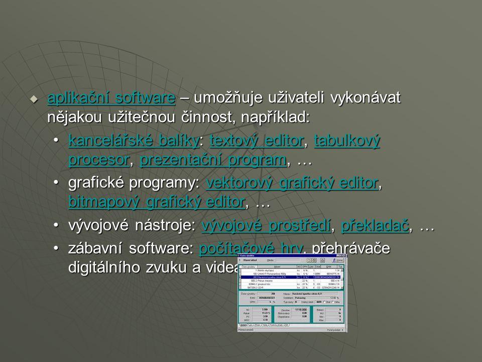  aplikační software – umožňuje uživateli vykonávat nějakou užitečnou činnost, například: aplikační software aplikační software kancelářské balíky: te