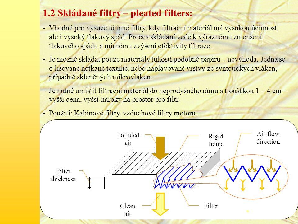 1.2 Skládané filtry – pleated filters: -Vhodné pro vysoce účinné filtry, kdy filtrační materiál má vysokou účinnost, ale i vysoký tlakový spád.