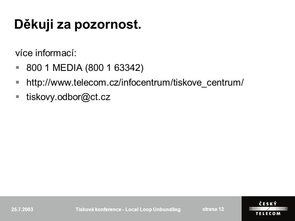 25.7.2003Tisková konference - Local Loop Unbundling strana 12 Děkuji za pozornost.