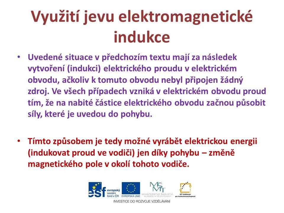 Využití jevu elektromagnetické indukce Uvedené situace v předchozím textu mají za následek vytvoření (indukci) elektrického proudu v elektrickém obvod