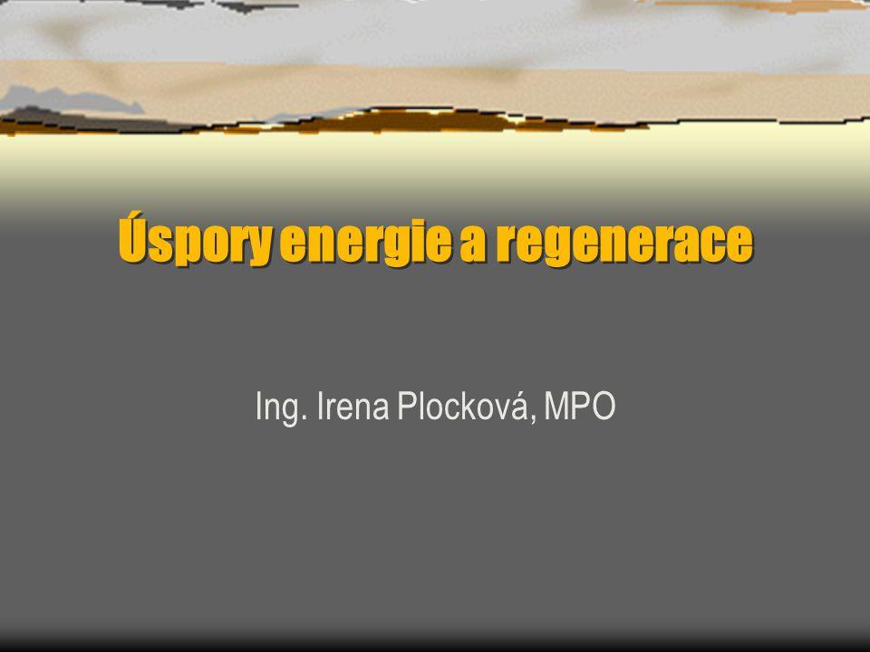 Úspory energie a regenerace Ing. Irena Plocková, MPO