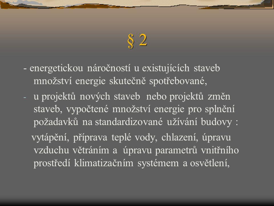 § 2 - energetickou náročností u existujících staveb množství energie skutečně spotřebované, - u projektů nových staveb nebo projektů změn staveb, vypo