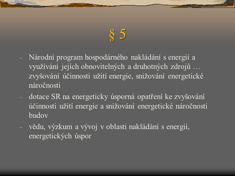 § 5 - Národní program hospodárného nakládání s energií a využívání jejích obnovitelných a druhotných zdrojů … zvyšování účinnosti užití energie, snižování energetické náročnosti - dotace SR na energeticky úsporná opatření ke zvyšování účinnosti užití energie a snižování energetické náročnosti budov - vědu, výzkum a vývoj v oblasti nakládání s energií, energetických úspor