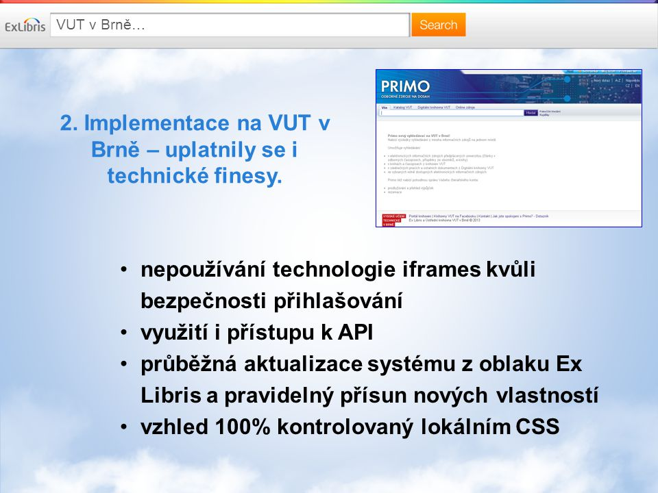 VUT v Brně… 2. Implementace na VUT v Brně – uplatnily se i technické finesy. nepoužívání technologie iframes kvůli bezpečnosti přihlašování využití i