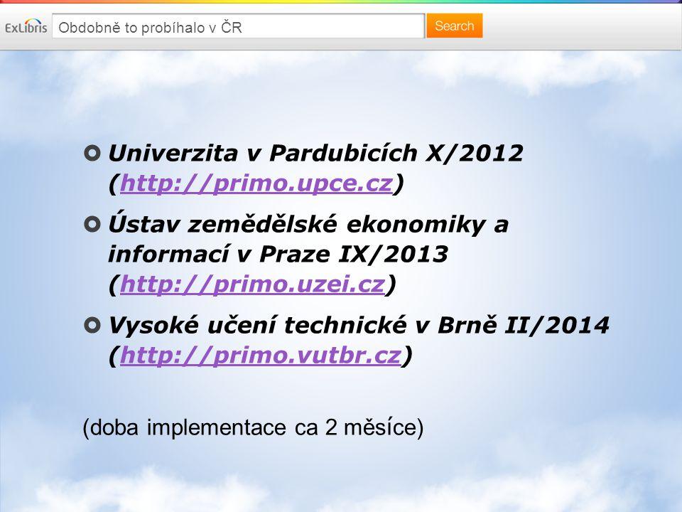 Obdobně to probíhalo v ČR  Univerzita v Pardubicích X/2012 (http://primo.upce.cz)http://primo.upce.cz  Ústav zemědělské ekonomiky a informací v Praze IX/2013 (http://primo.uzei.cz)http://primo.uzei.cz  Vysoké učení technické v Brně II/2014 (http://primo.vutbr.cz)http://primo.vutbr.cz (doba implementace ca 2 měs í ce)