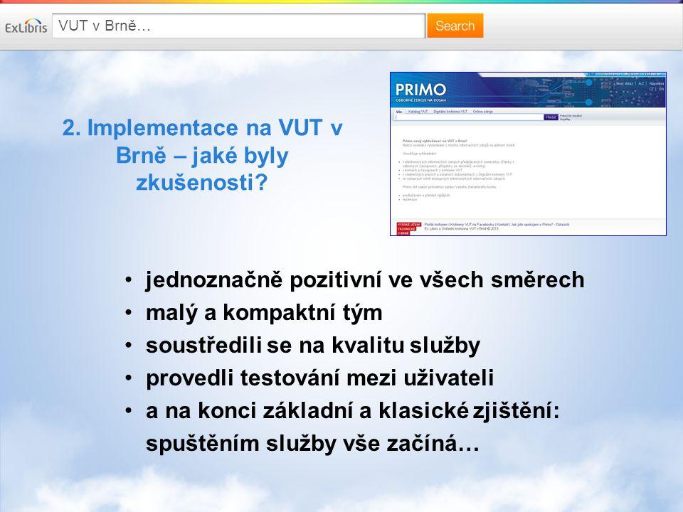VUT v Brně… 2. Implementace na VUT v Brně – jaké byly zkušenosti? jednoznačně pozitivní ve všech směrech malý a kompaktní tým soustředili se na kvalit