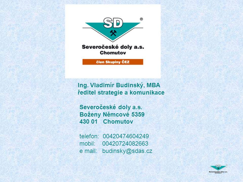 Ing. Vladimír Budinský, MBA ředitel strategie a komunikace Severočeské doly a.s. Boženy Němcové 5359 430 01 Chomutov telefon: 00420474604249 mobil: 00