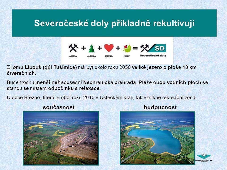 Severočeské doly příkladně rekultivují Z lomu Libouš (důl Tušimice) má být okolo roku 2050 veliké jezero o ploše 10 km čtverečních. Bude trochu menší
