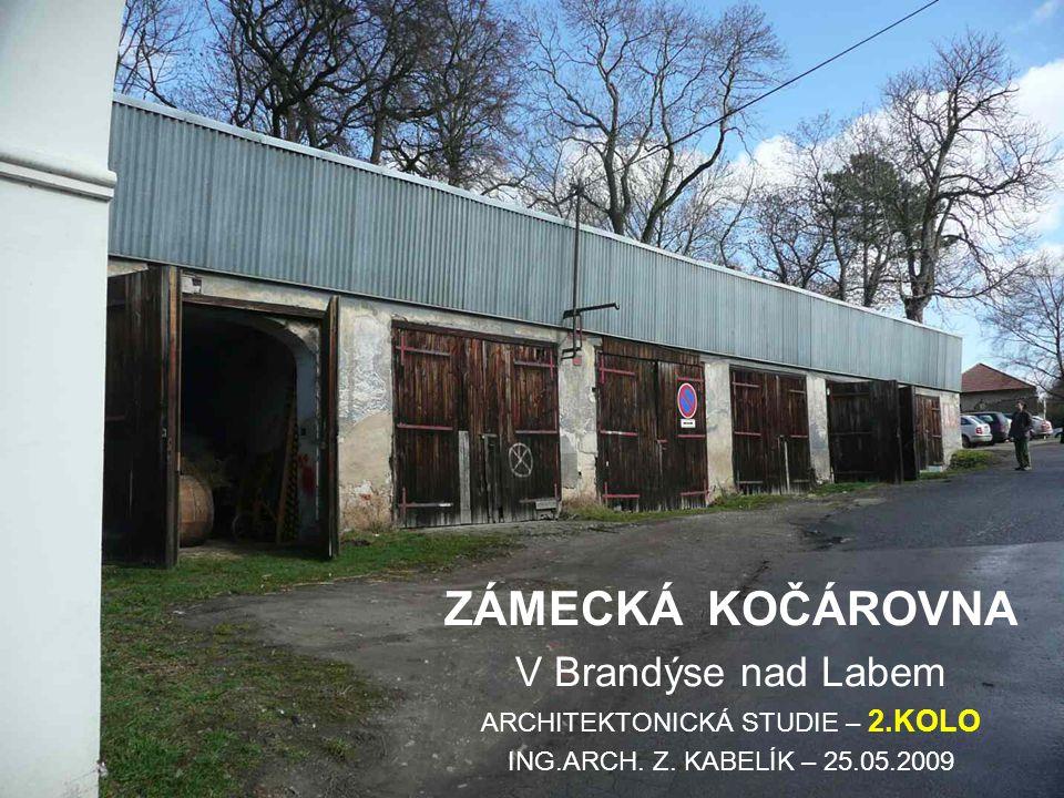 ZÁMECKÁ KOČÁROVNA V Brandýse nad Labem ARCHITEKTONICKÁ STUDIE – 2.KOLO ING.ARCH.