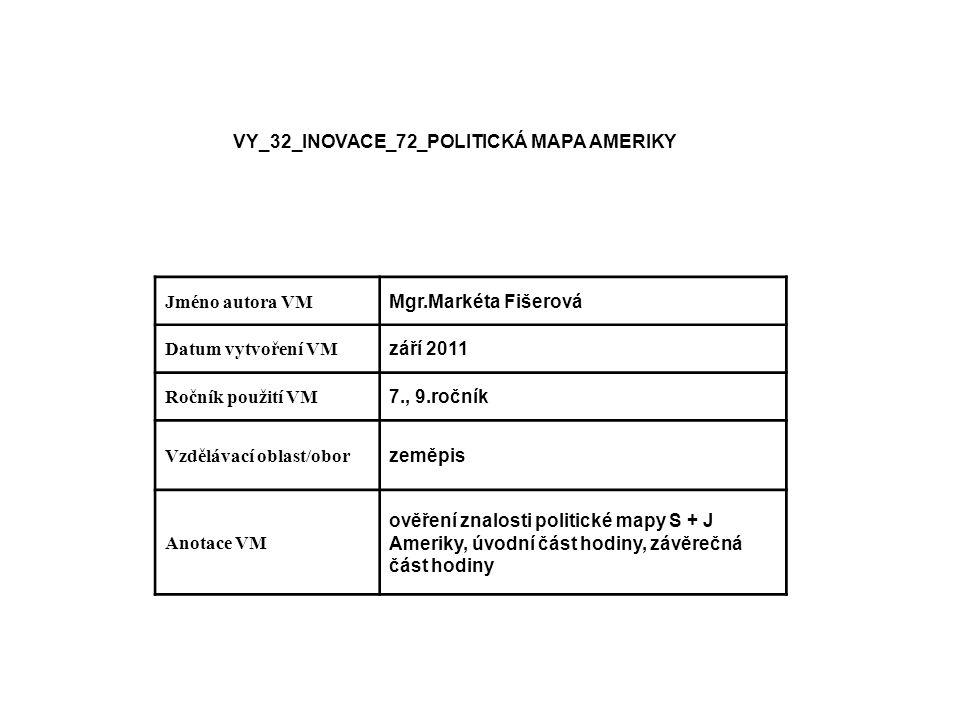 VY_32_INOVACE_72_POLITICKÁ MAPA AMERIKY Jméno autora VM Mgr.Markéta Fišerová Datum vytvoření VM září 2011 Ročník použití VM 7., 9.ročník Vzdělávací ob