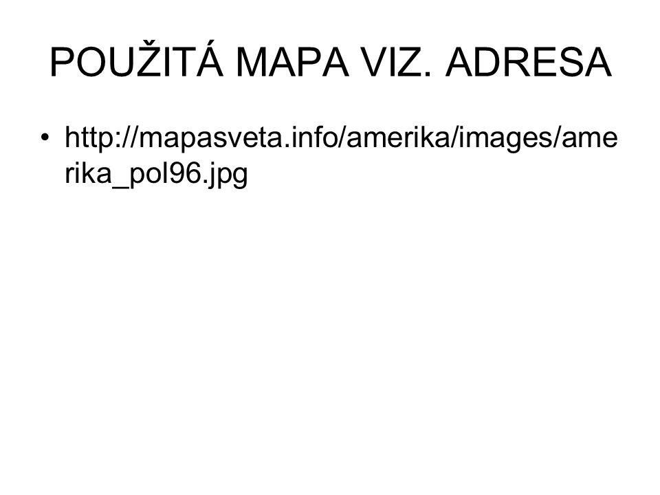 POUŽITÁ MAPA VIZ. ADRESA http://mapasveta.info/amerika/images/ame rika_pol96.jpg