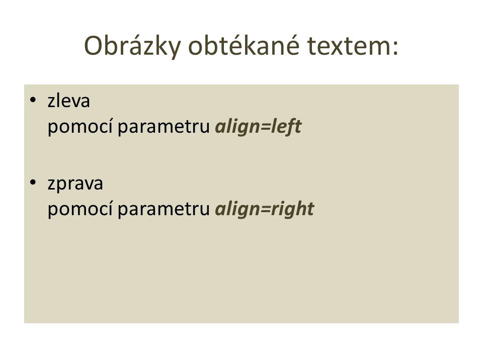 Obrázky obtékané textem: zleva pomocí parametru align=left zprava pomocí parametru align=right