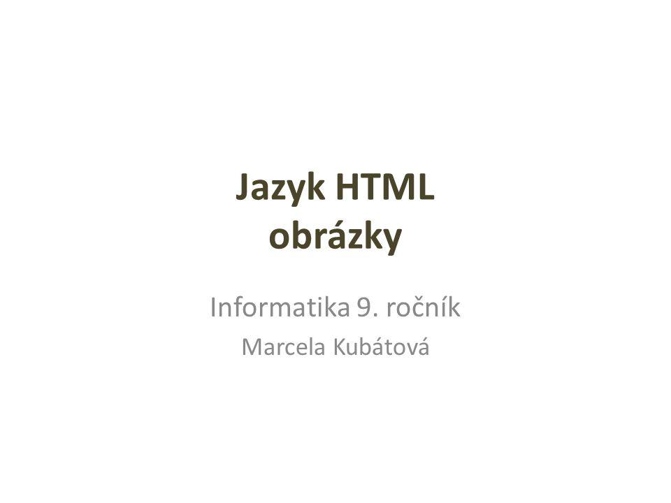 Jazyk HTML obrázky Informatika 9. ročník Marcela Kubátová