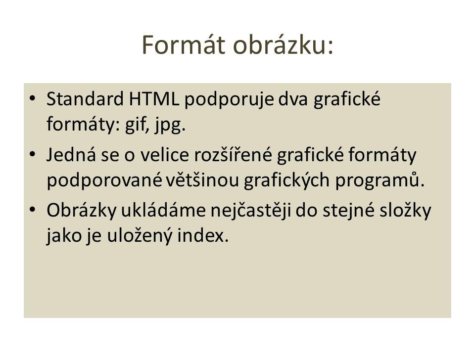 Formát obrázku: Standard HTML podporuje dva grafické formáty: gif, jpg.