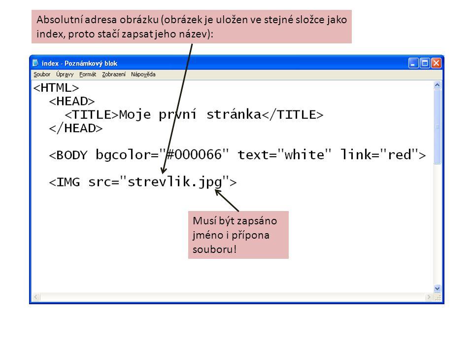 Absolutní adresa obrázku (obrázek je uložen ve stejné složce jako index, proto stačí zapsat jeho název): Musí být zapsáno jméno i přípona souboru!