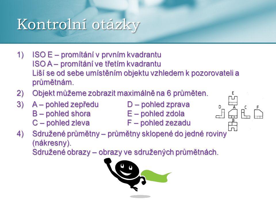 1)ISO E – promítání v prvním kvadrantu ISO A – promítání ve třetím kvadrantu Liší se od sebe umístěním objektu vzhledem k pozorovateli a průmětnám.
