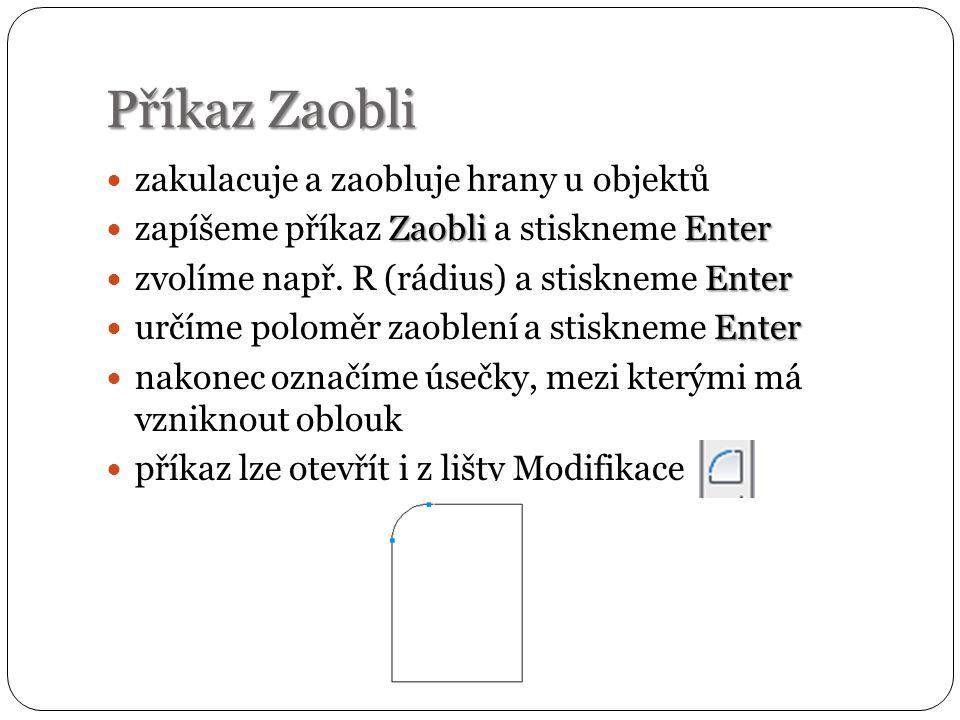 Příkaz Zaobli zakulacuje a zaobluje hrany u objektů ZaobliEnter zapíšeme příkaz Zaobli a stiskneme Enter Enter zvolíme např.