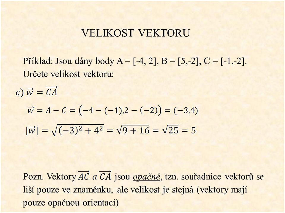 VELIKOST VEKTORU Příklad: Jsou dány body A = [-4, 2], B = [5,-2], C = [-1,-2].