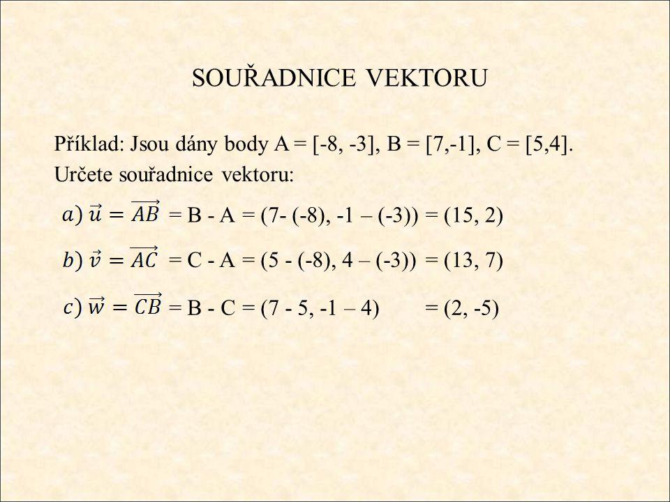 SOUŘADNICE VEKTORU Příklad: Jsou dány body A = [-8, -3], B = [7,-1], C = [5,4].