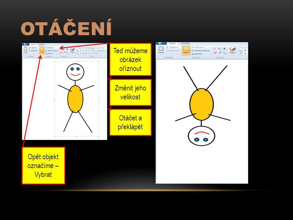 OTÁČENÍ Opět objekt označíme – Vybrat Teď můžeme obrázek oříznout Změnit jeho velikost Otáčet a překlápět
