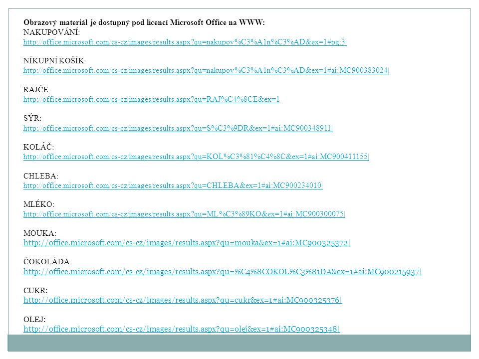 Obrazový materiál je dostupný pod licencí Microsoft Office na WWW: NAKUPOVÁNÍ: http://office.microsoft.com/cs-cz/images/results.aspx?qu=nakupov%C3%A1n