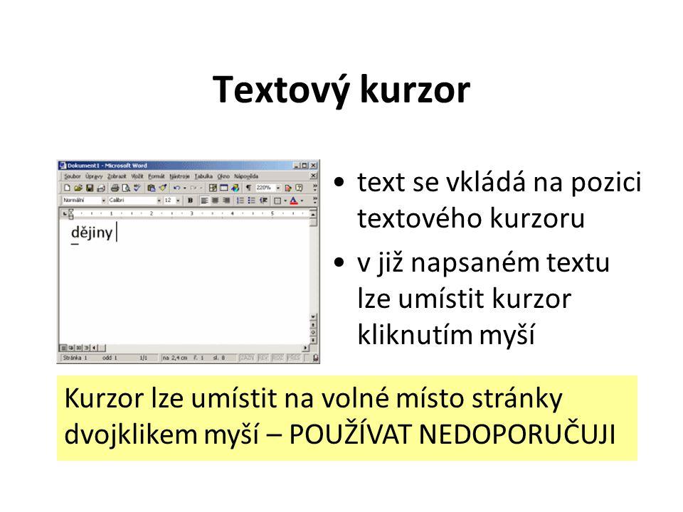 Textový kurzor text se vkládá na pozici textového kurzoru v již napsaném textu lze umístit kurzor kliknutím myší Kurzor lze umístit na volné místo stránky dvojklikem myší – POUŽÍVAT NEDOPORUČUJI
