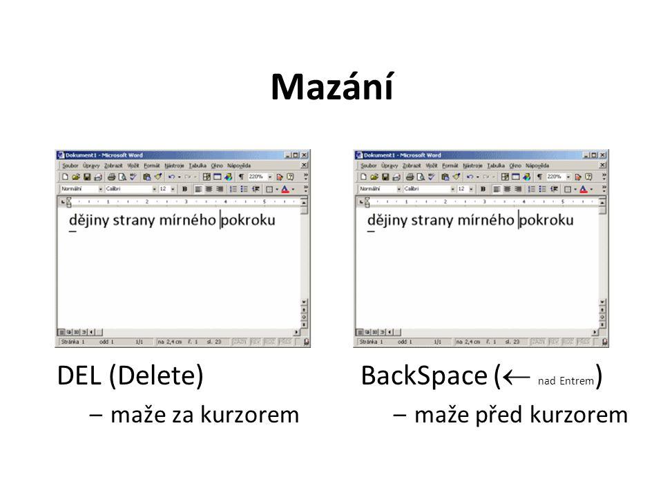 Mazání DEL (Delete) –maže za kurzorem BackSpace (  nad Entrem ) –maže před kurzorem