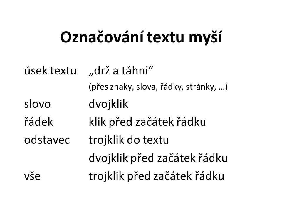 """Označování textu myší úsek textu""""drž a táhni (přes znaky, slova, řádky, stránky, …) slovodvojklik řádekklik před začátek řádku odstavectrojklik do textu dvojklik před začátek řádku všetrojklik před začátek řádku"""