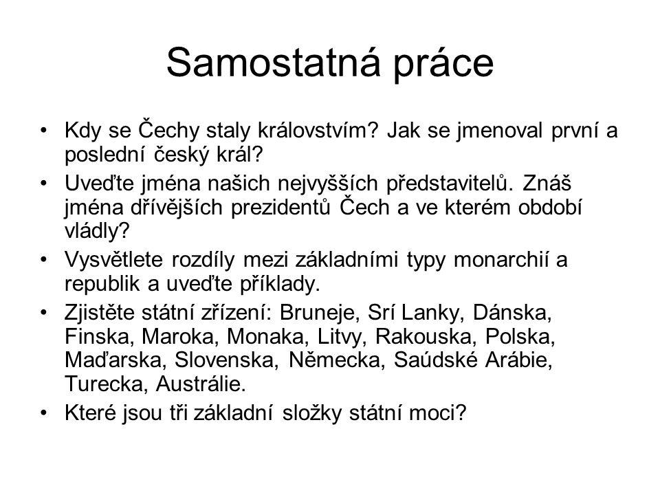 Samostatná práce Kdy se Čechy staly královstvím? Jak se jmenoval první a poslední český král? Uveďte jména našich nejvyšších představitelů. Znáš jména