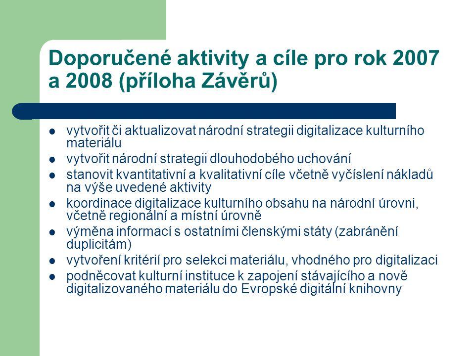 Doporučené aktivity a cíle pro rok 2007 a 2008 (příloha Závěrů) vytvořit či aktualizovat národní strategii digitalizace kulturního materiálu vytvořit