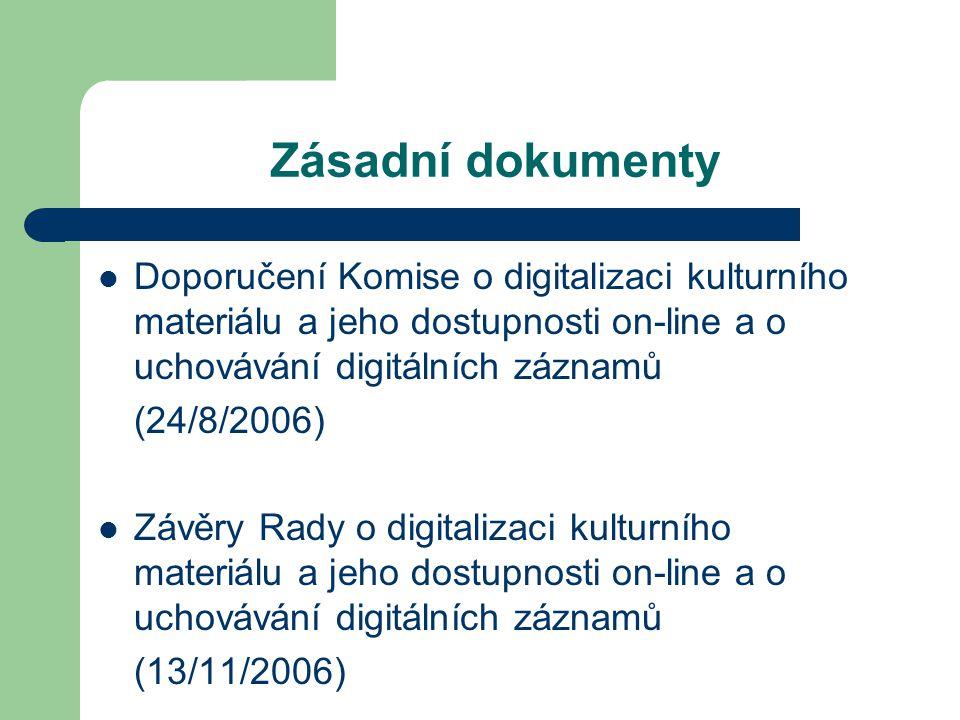 Zásadní dokumenty Doporučení Komise o digitalizaci kulturního materiálu a jeho dostupnosti on-line a o uchovávání digitálních záznamů (24/8/2006) Závěry Rady o digitalizaci kulturního materiálu a jeho dostupnosti on-line a o uchovávání digitálních záznamů (13/11/2006)