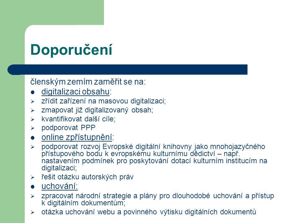 Doporučení členským zemím zaměřit se na: digitalizaci obsahu:  zřídit zařízení na masovou digitalizaci;  zmapovat již digitalizovaný obsah;  kvantifikovat další cíle;  podporovat PPP online zpřístupnění:  podporovat rozvoj Evropské digitální knihovny jako mnohojazyčného přístupového bodu k evropskému kulturnímu dědictví – např.