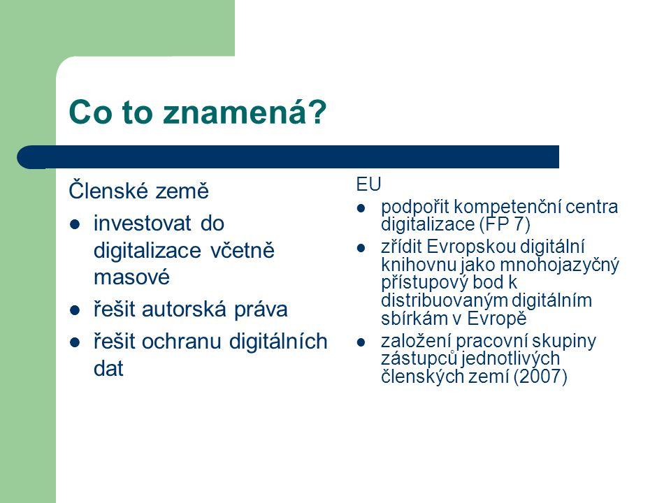 Co to znamená? Členské země investovat do digitalizace včetně masové řešit autorská práva řešit ochranu digitálních dat EU podpořit kompetenční centra