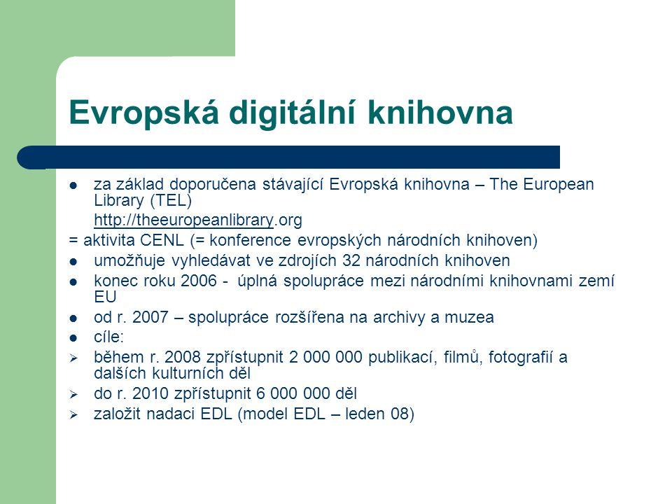 Evropská digitální knihovna za základ doporučena stávající Evropská knihovna – The European Library (TEL) http://theeuropeanlibraryhttp://theeuropeanlibrary.org = aktivita CENL (= konference evropských národních knihoven) umožňuje vyhledávat ve zdrojích 32 národních knihoven konec roku 2006 - úplná spolupráce mezi národními knihovnami zemí EU od r.