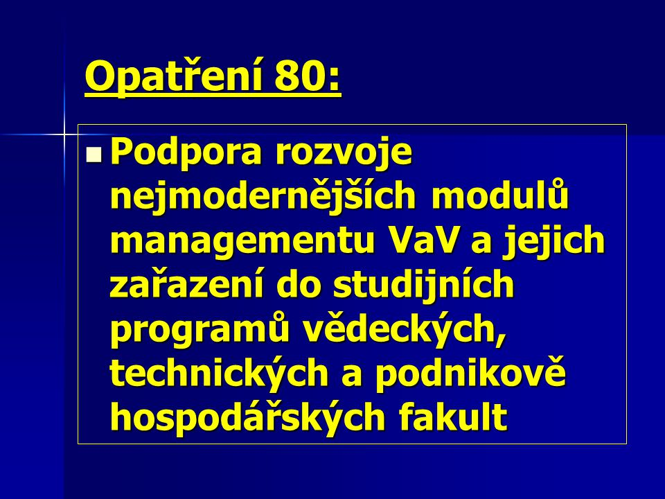 Opatření 80: Podpora rozvoje nejmodernějších modulů managementu VaV a jejich zařazení do studijních programů vědeckých, technických a podnikově hospodářských fakult Podpora rozvoje nejmodernějších modulů managementu VaV a jejich zařazení do studijních programů vědeckých, technických a podnikově hospodářských fakult