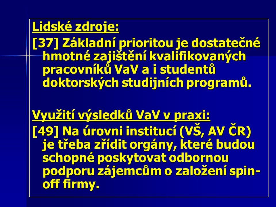 Lidské zdroje: [37] Základní prioritou je dostatečné hmotné zajištění kvalifikovaných pracovníků VaV a i studentů doktorských studijních programů.