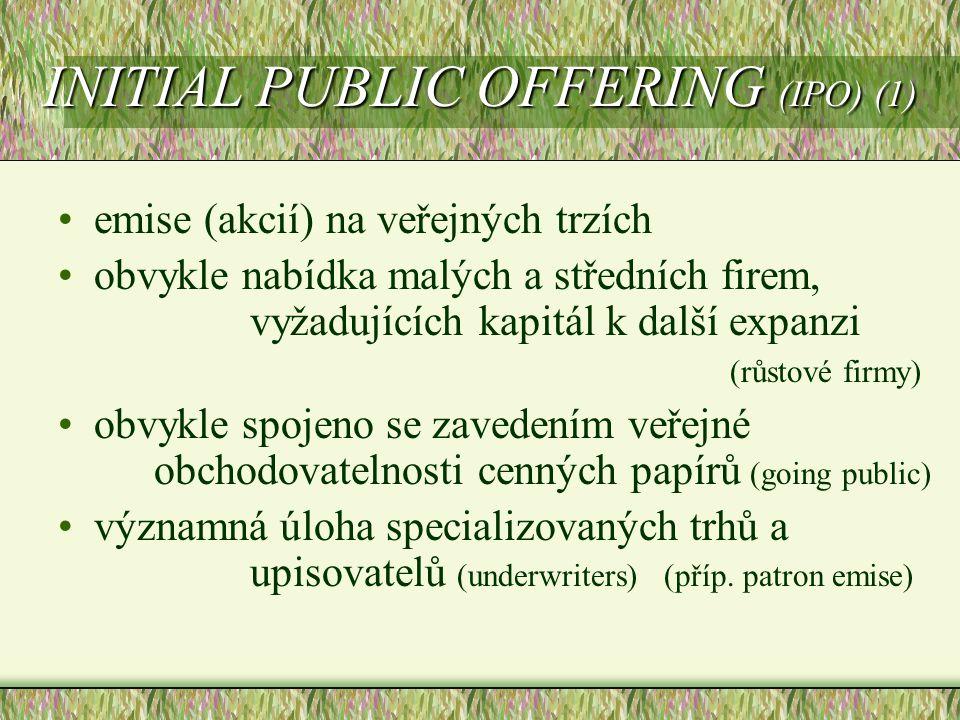 INITIAL PUBLIC OFFERING (IPO) (1) emise (akcií) na veřejných trzích obvykle nabídka malých a středních firem, vyžadujících kapitál k další expanzi (rů