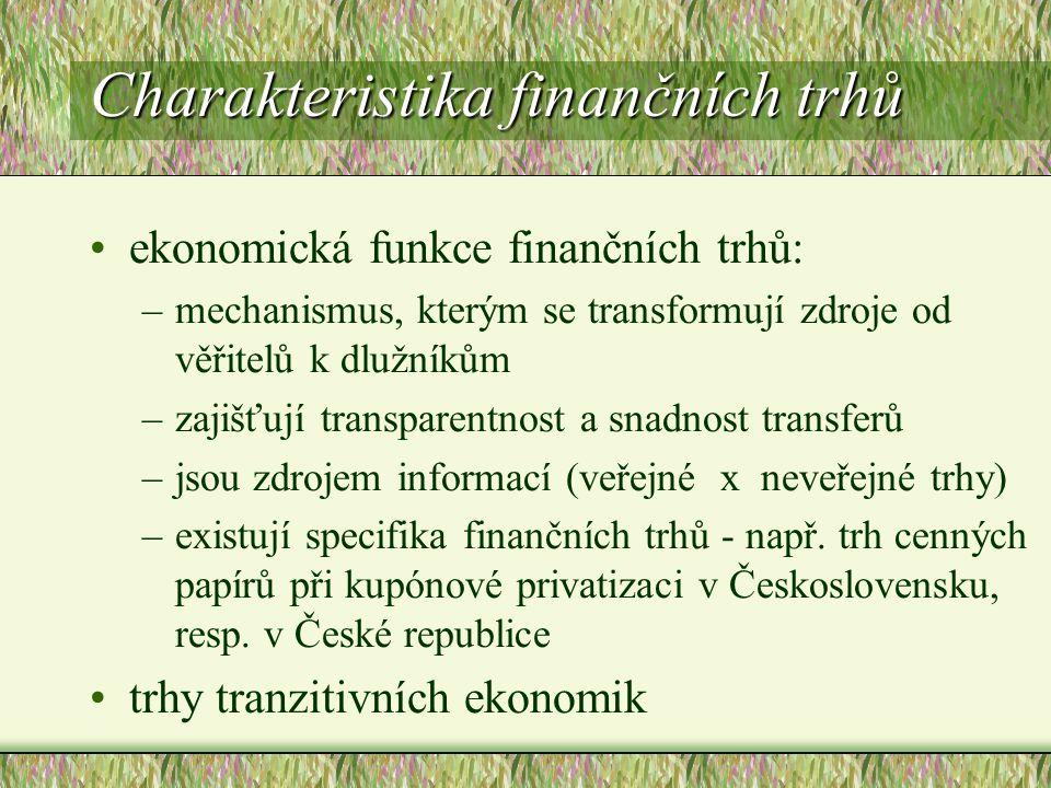 Charakteristika finančních trhů ekonomická funkce finančních trhů: –mechanismus, kterým se transformují zdroje od věřitelů k dlužníkům –zajišťují tran
